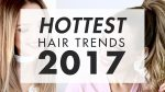 Hottest Hairstyle Trends Of 2017